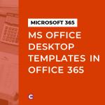 MS Office desktop templates in Office 365